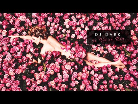 Dj Dark – La Vie en Rose (June 2017) [Deep Vocal Chill Mix]
