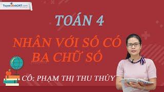 Nhân với số có ba chữ số – Toán 4 – Cô Phạm Thị Thu Thủy