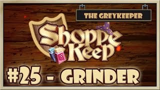 Shoppe Keep - [The Greykeeper - Part 25] - Grinder [60FPS]