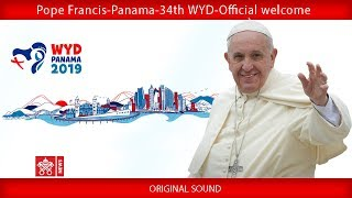 Pope Francis - Panama - Official Welcome 2019-01-23