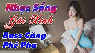 nhac-song-gai-dep-lien-khuc-nhac-song-tru-tinh-bass-cang-phe-pha