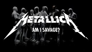 Am I Savage? - Metallica (Video)