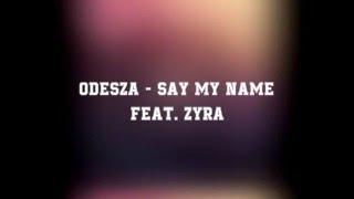 ODESZA - Say my name feat. ZYRA lyrics