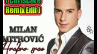 Milan Mitrovic - Hrabro Srce ( ChrisCore Remix Edit )