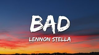 Lennon Stella   Bad (Lyrics)