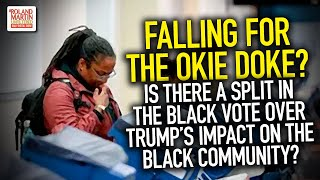 Falling For The Okie Doke? Is There A Split In The Black Vote Over Trump's Impact On Black Community