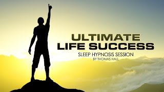Ultimate Life Success - Sleep Hypnosis Session - By Thomas Hall