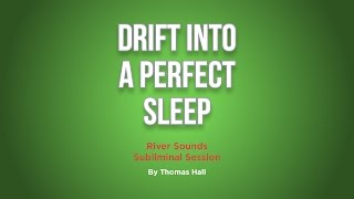 Drift Into A Perfect Sleep - River Sounds Subliminal Session - By Thomas Hall
