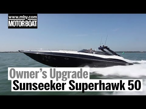 Sunseeker Superhawk 50 | Owner's Upgrade | Motor Boat & Yachting