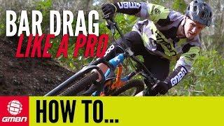 How To Bar Drag Like A Pro   Mountain Bike Skills