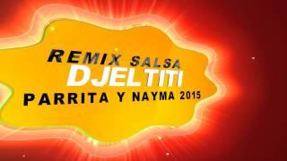 PARRITA Y NAYMA REMIX SALSA 2015 DJELTITI