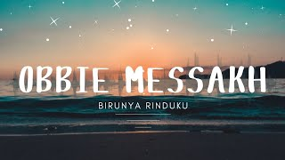 Download lagu Obbie Messakh Birunya Rinduku Mp3