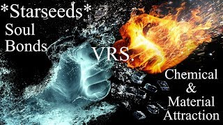 **Starseeds** Soul Bonds vrs. Chemical & Material Attraction