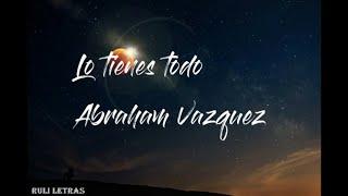 Lo Tienes Todo   Abraham Vazquez (Letra) (Lyrics)