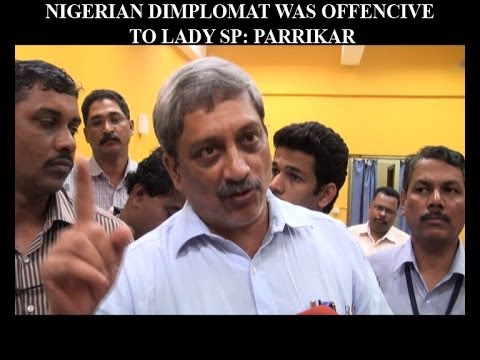NIGERIAN DIMPLOMAT WAS OFFENCIVE  TO LADY SP: PARRIKAR