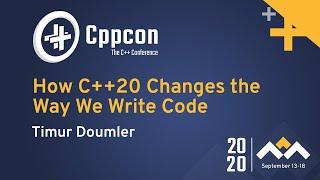 How C++20 Changes the Way We Write Code - Timur Doumler - CppCon 2020