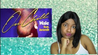 Wale   On Chill (feat. Jeremih) [Audio]   REACTION