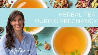 Herbal Tea During Pregnancy: Which Ones Are Safe? | Nourish With Melanie #108