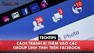 TechTips- Cách tránh bị thêm vào các Group linh tinh trên Facebook