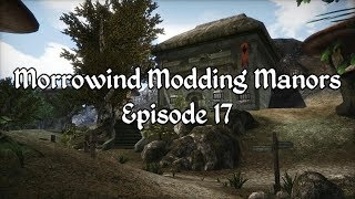 Morrowind Modding Manors - Episode 17