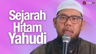 Kajian Sejarah: Sejarah Hitam Yahudi - Ustadz Zainal Abidin Syamsudin, Lc.