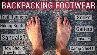 Trail Runners vs Boots vs Sandals For Backpacking (plus Socks, Camp Shoes, Gaiters, etc.)