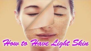 How to Have Light Skin | Ways To Get Lighter Skin | Light Skin