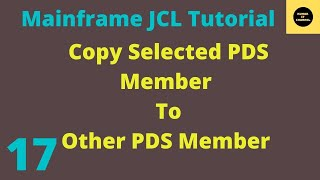 JCL Basics Tutorial TO Copy SELECTED PDS MEMBERS TO OTHER PDS #22