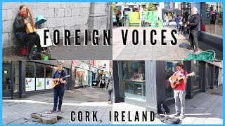 Foreign Voices: The Music Scene In Cork, Ireland Ft. Buskers