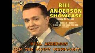 "BILL ANDERSON - ""IN THE MISTY MOONLIGHT"""