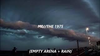 Me   The 1975 (Empty Arena + Rain)