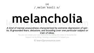 Melancholia pronunciation and definition