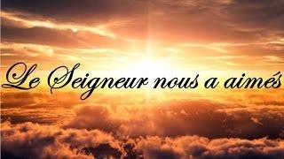 """Video thumbnail of """"Le Seigneur nous a aimés"""""""