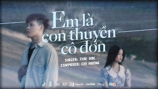 EM LÀ CON THUYỀN CÔ ĐƠN - THÁI HỌC [OFFICIAL MUSIC VIDEO]
