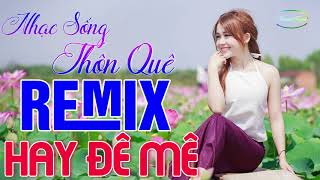 tuyet-dinh-nhac-song-thon-que-remix-2020-say-long-nguoi-nghe-mo-that-to-cho-ca-xom-cung-nghe