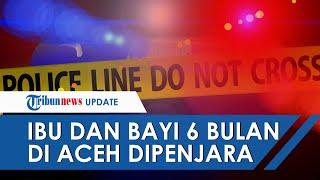 Dilaporkan Kades, Isma dan Bayi 6 Bulannya Ditahan di Aceh Utara seusai Divonis Langgar UU ITE