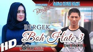 Gambar cover BERGEK   BOH HATE 3 ( House Remix Special Edition Boh Hate 3 ) HD Quality 2017