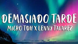 Demasiado Tarde   Micro TDH Ft. Lenny Tavarez (LetraLyrics)