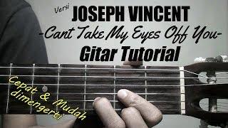 (Gitar Tutorial) Cant Take My Eyes Off You - Versi Joseph Vincent  Mudah & Cepat Dimengerti