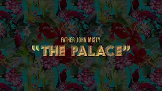 """Father John Misty - """"The Palace"""" [Official Audio]"""