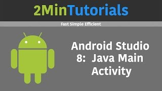 Android Studio Tutorials In 2 Minutes - 8 - Java Main Activity