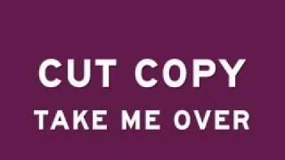 Cut Copy - Take Me Over