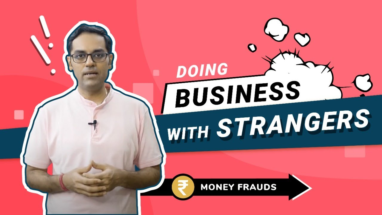 Money Frauds: Doing business with 'strangers'