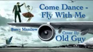 Come Dance with Me - Come Fly With Me (Barry Manilow) - Cover by Old Guy