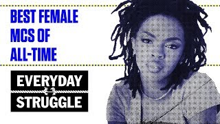 Best Female MCs of All-Time | Everyday Struggle