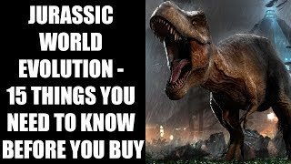 Jurassic World Evolution - 15 Things You ABSOLUTELY NEED To Know Before You Buy