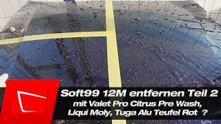 Soft99 12M entfernen? Valet Pro Citrus Pre Wash, Liqui Moly, Tuga Rot