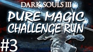 Dark Souls 3: Pure Magic Challenge Run Part 3 (TREE OP)