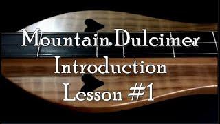Lesson 1 - Mountain Dulcimer Introduction