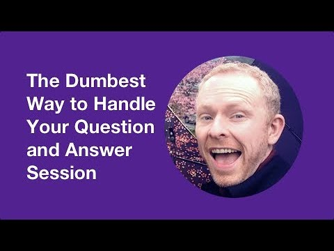 The Dumbest Way to Handle Your Question and Answer Session